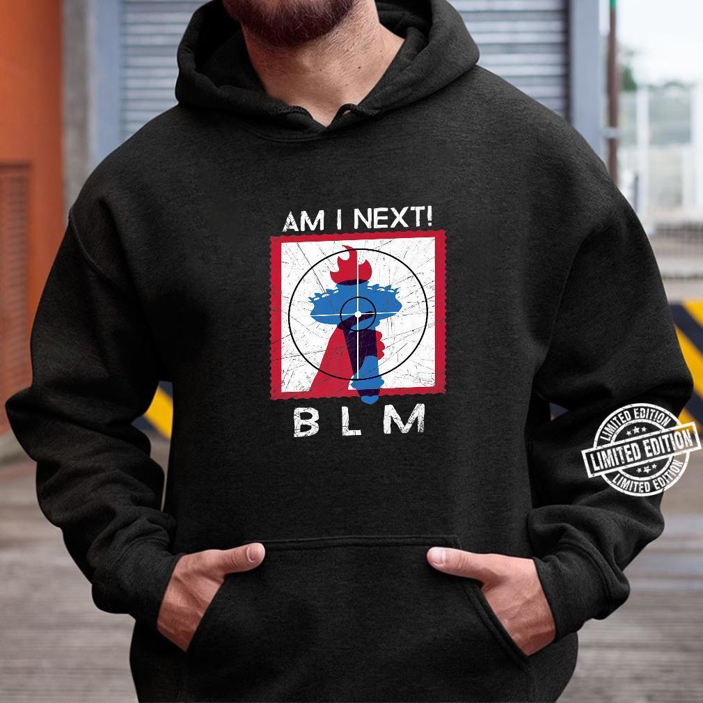 AM I NEXT BLM Social Movement Shirt hoodie