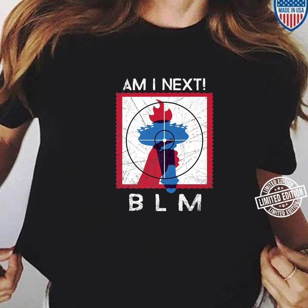 AM I NEXT BLM Social Movement Shirt ladies tee