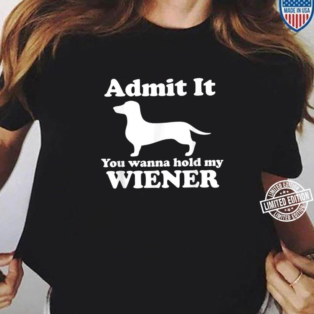 Admit it you want to hold my wiener Wiener dog Shirt ladies tee