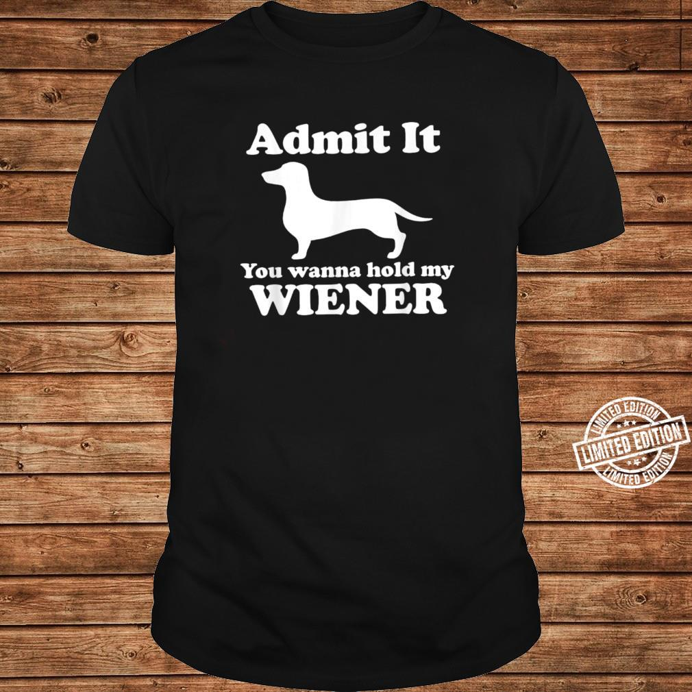 Admit it you want to hold my wiener Wiener dog Shirt long sleeved