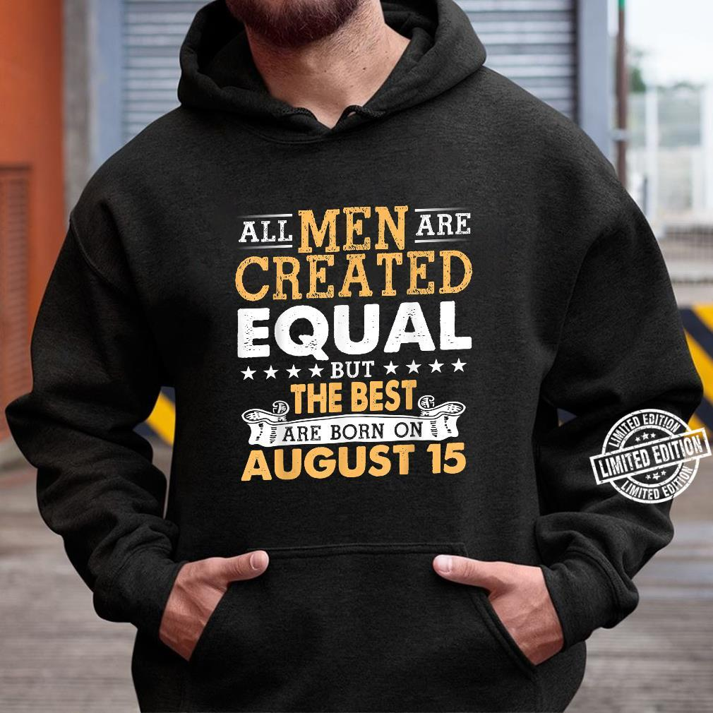 All Are Created Equal But The Best Are Born On August 15 Shirt hoodie