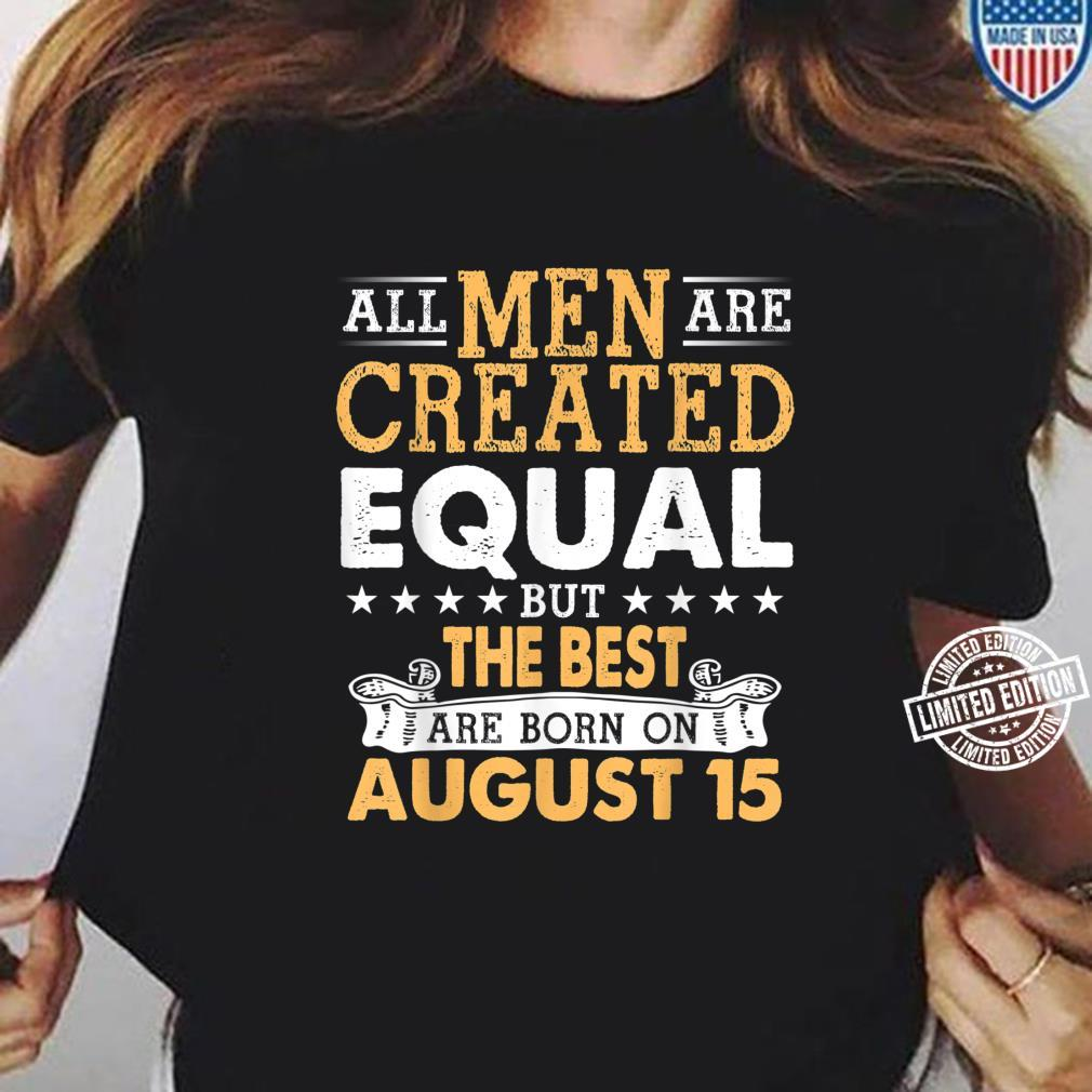 All Are Created Equal But The Best Are Born On August 15 Shirt ladies tee