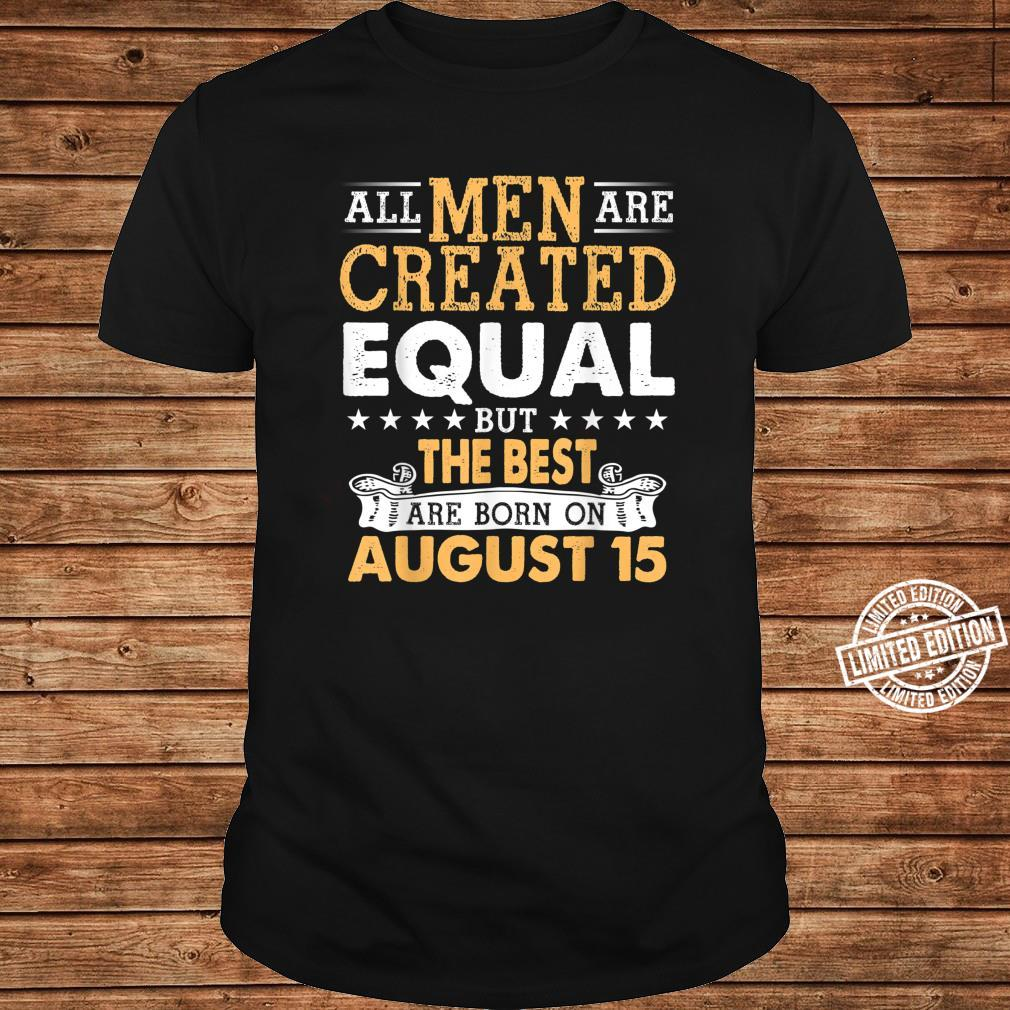All Are Created Equal But The Best Are Born On August 15 Shirt long sleeved