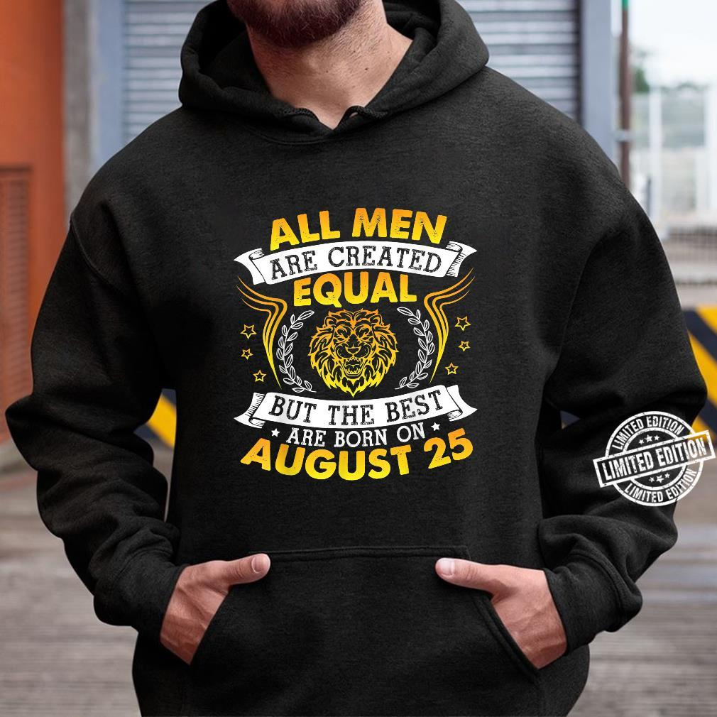 All Are Created Equal But The Best Are Born On August 25 Shirt hoodie
