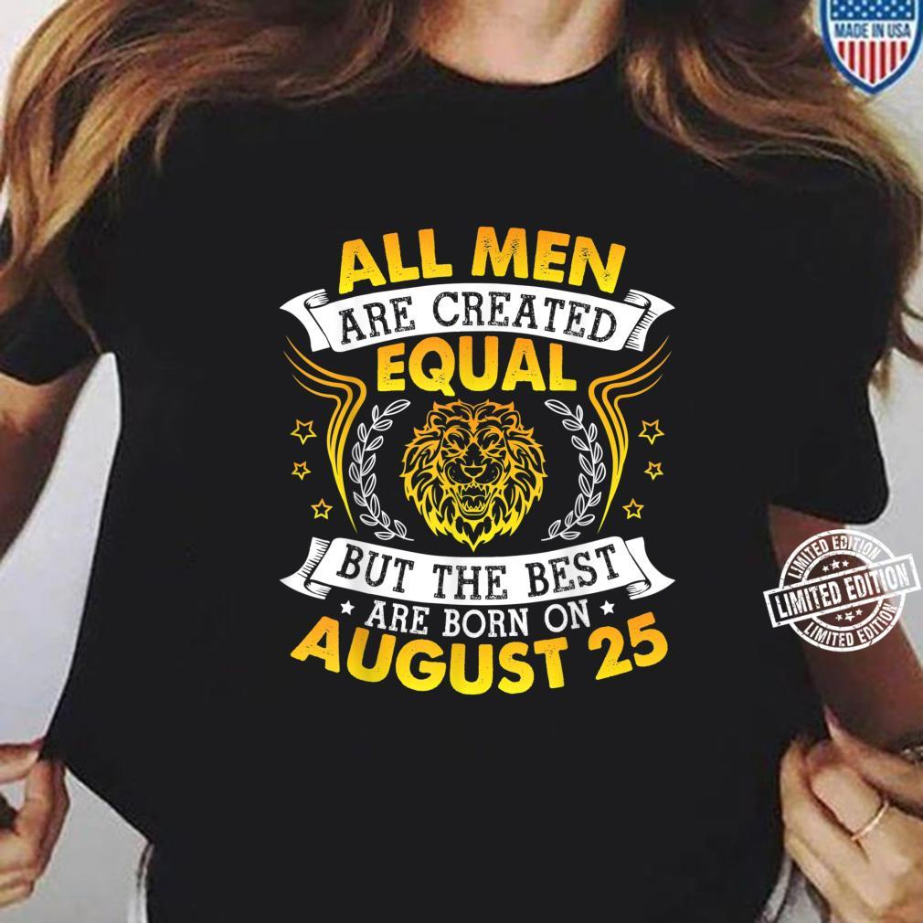 All Are Created Equal But The Best Are Born On August 25 Shirt ladies tee