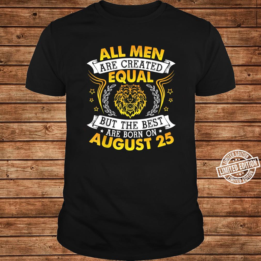 All Are Created Equal But The Best Are Born On August 25 Shirt long sleeved