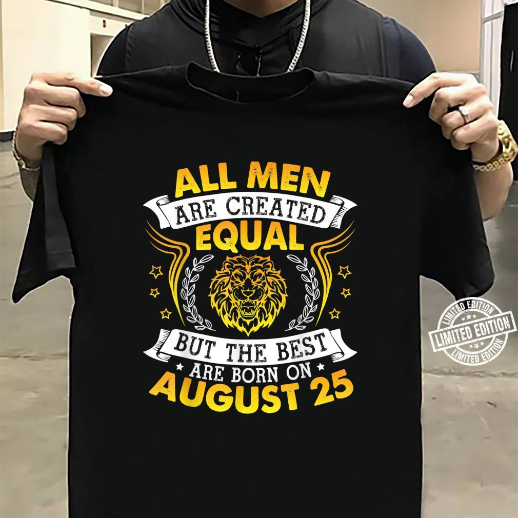 All Are Created Equal But The Best Are Born On August 25 Shirt sweater