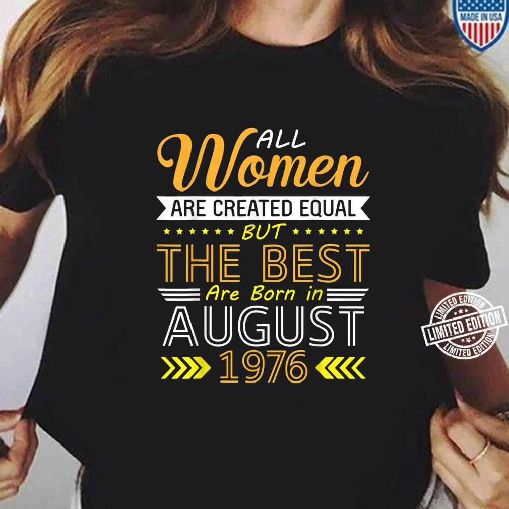 All Are Created Equal The Best Are Born In August 1976 Shirt ladies tee