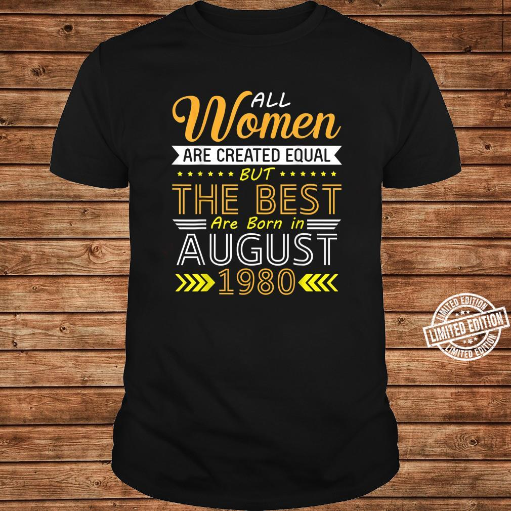 All Are Created Equal The Best Are Born In August 1980 Shirt long sleeved