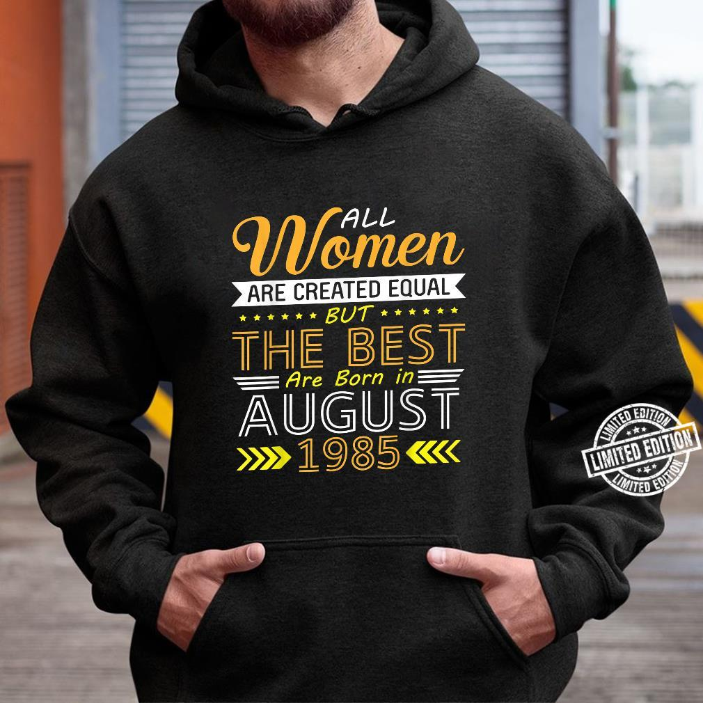All Are Created Equal The Best Are Born In August 1985 Shirt hoodie