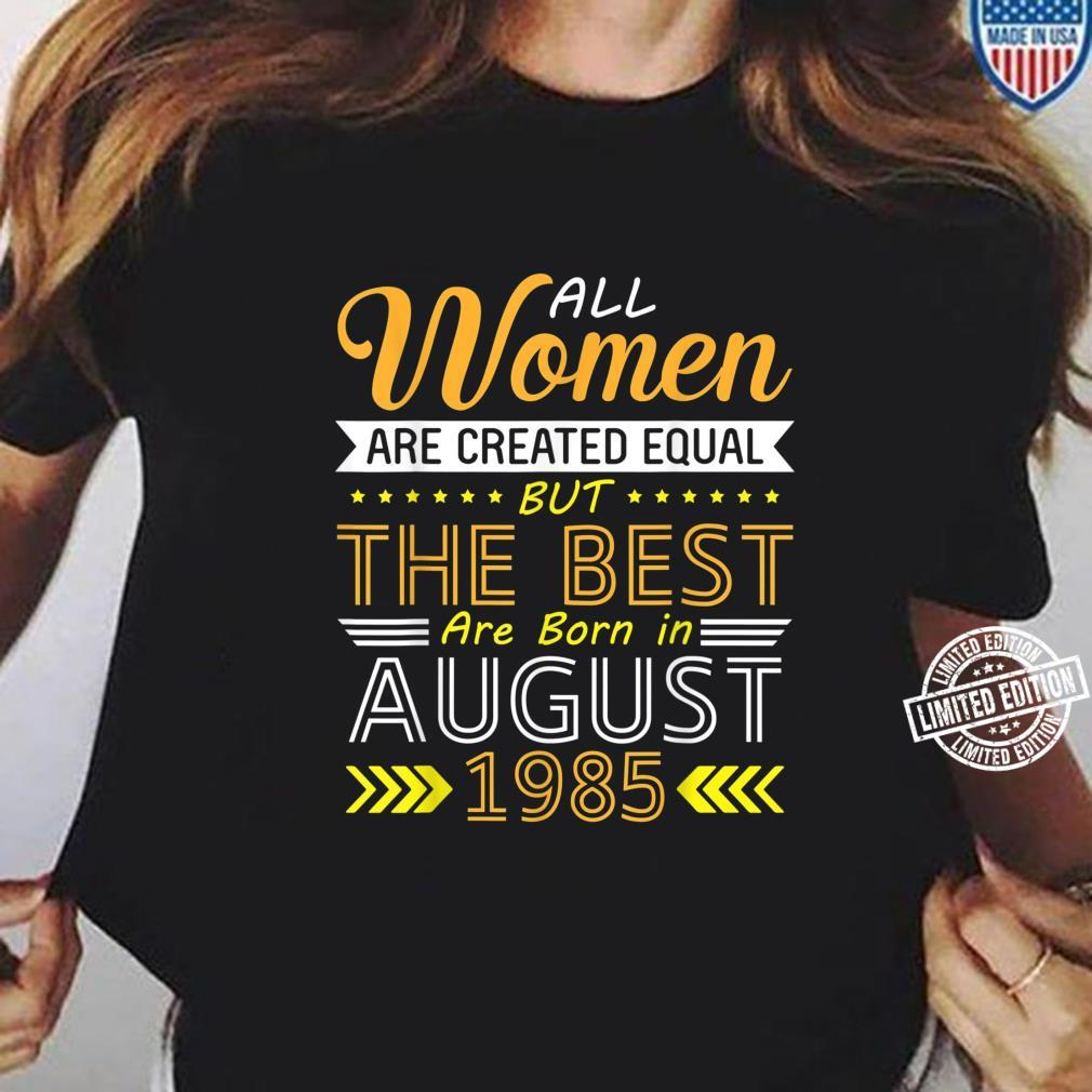All Are Created Equal The Best Are Born In August 1985 Shirt ladies tee