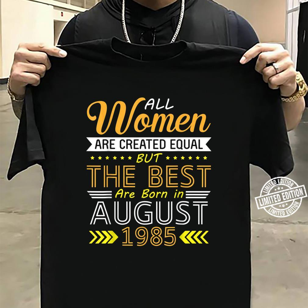 All Are Created Equal The Best Are Born In August 1985 Shirt sweater