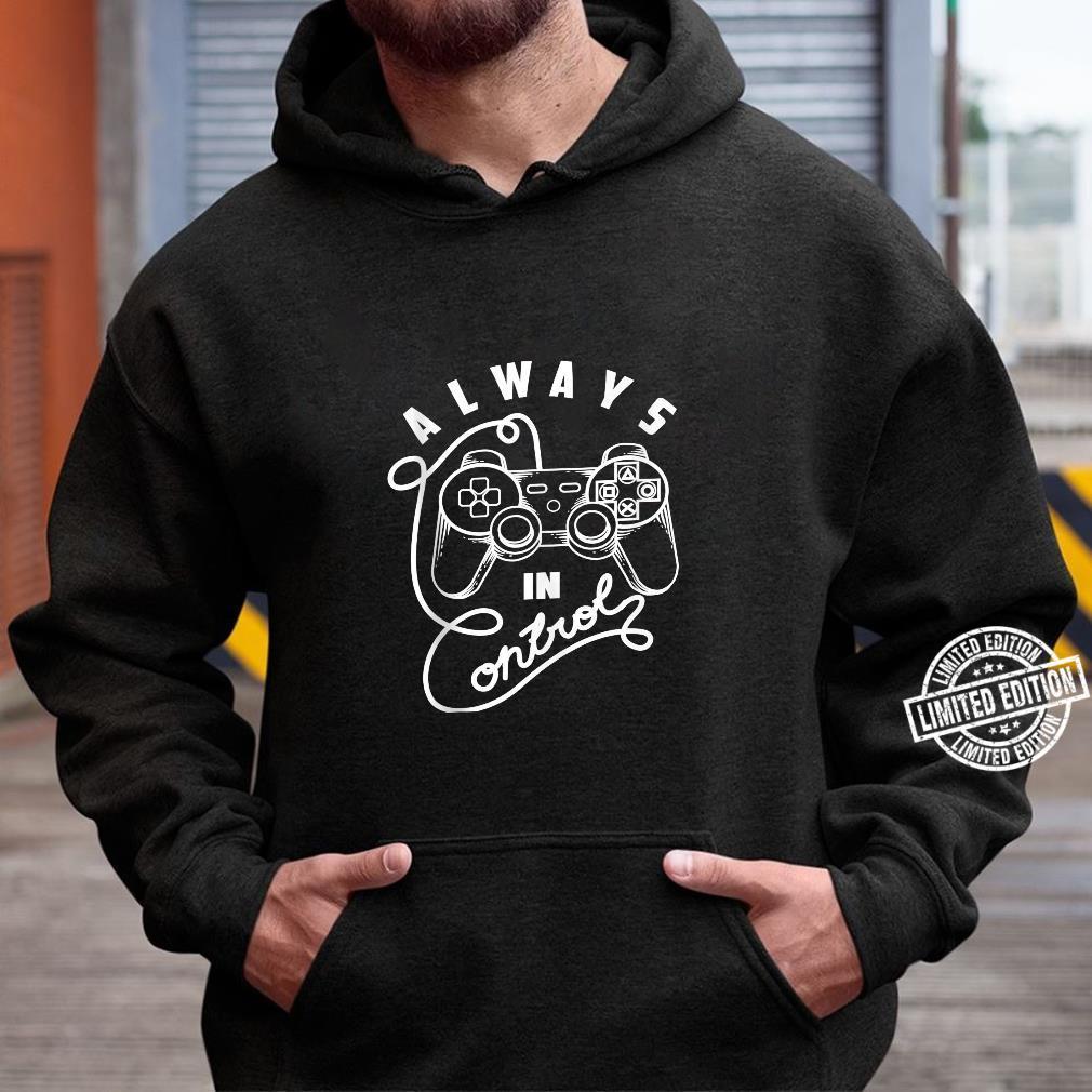 Always In Control Cute Expert Video Gamer Shirt hoodie