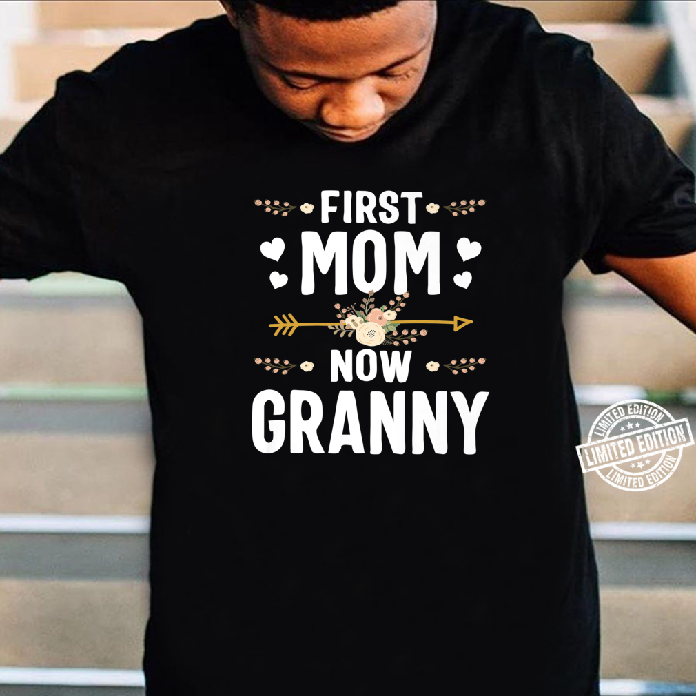 First Mom Now Granny Mothers Day New Granny Shirt