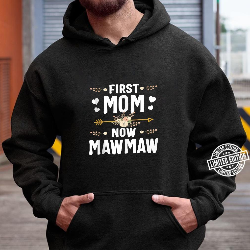 First Mom Now Mawmaw Mothers Day New Mawmaw Shirt hoodie