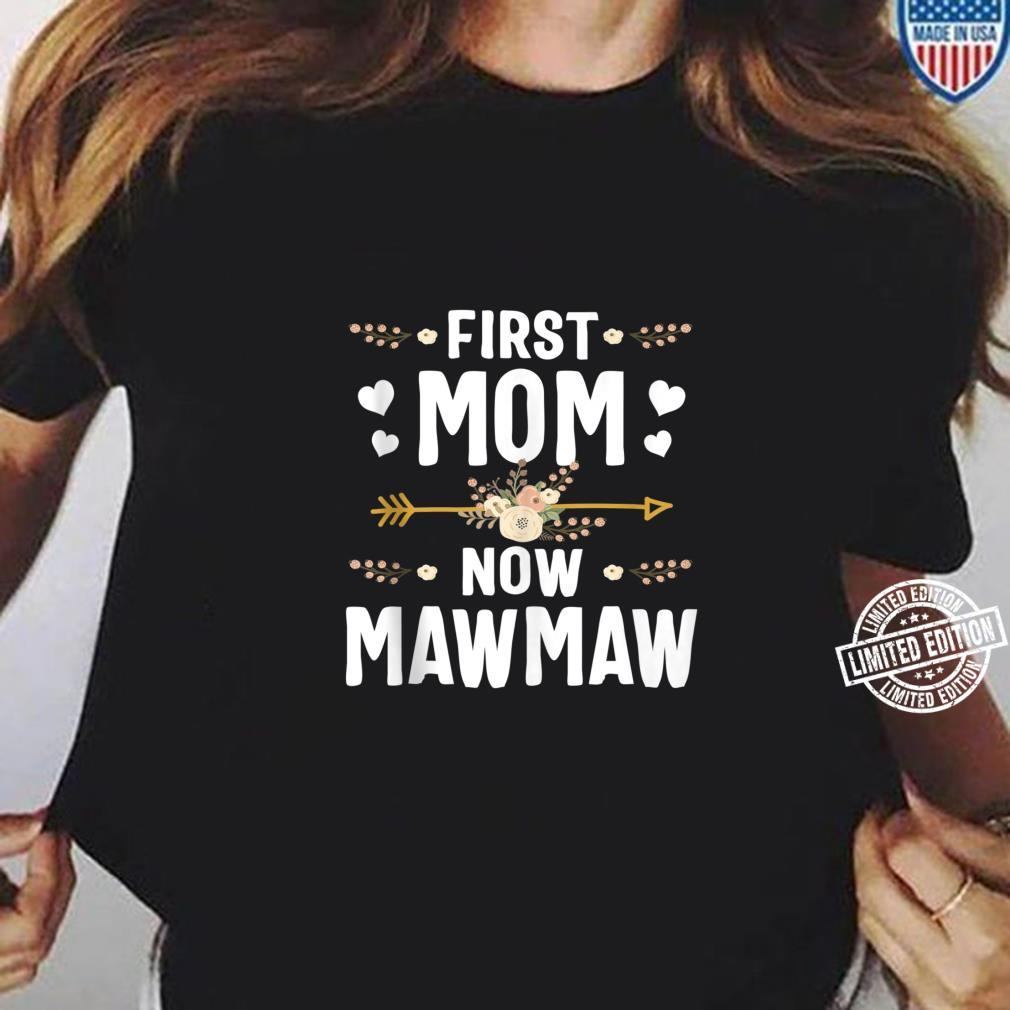 First Mom Now Mawmaw Mothers Day New Mawmaw Shirt ladies tee