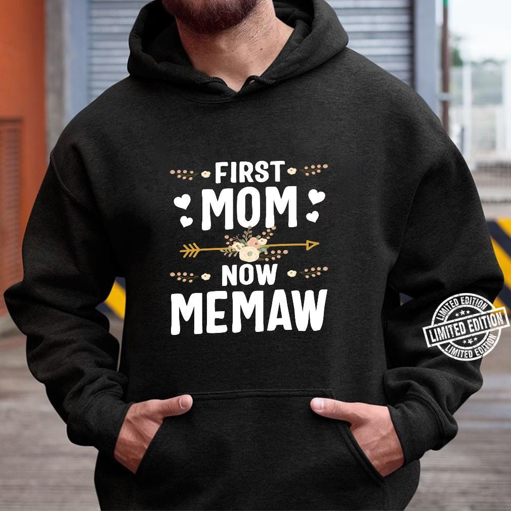 First Mom Now Memaw Mothers Day New Memaw Shirt hoodie