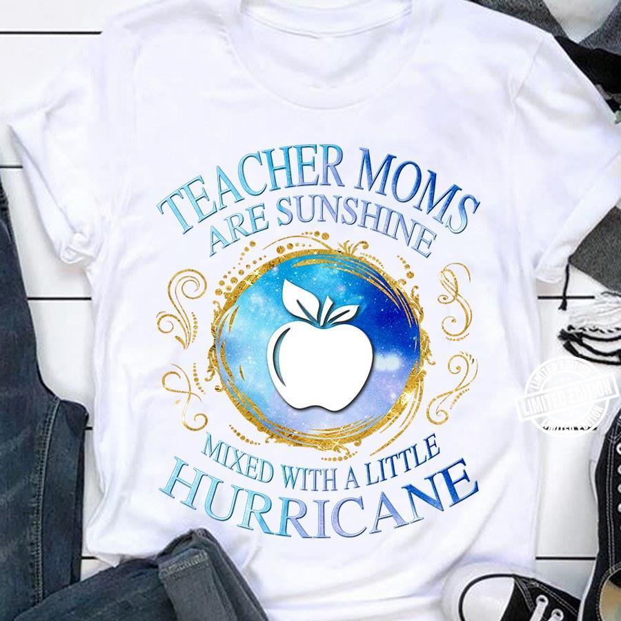 Hot Teacher moms are sunshine mixed with a little hurricane t shirt