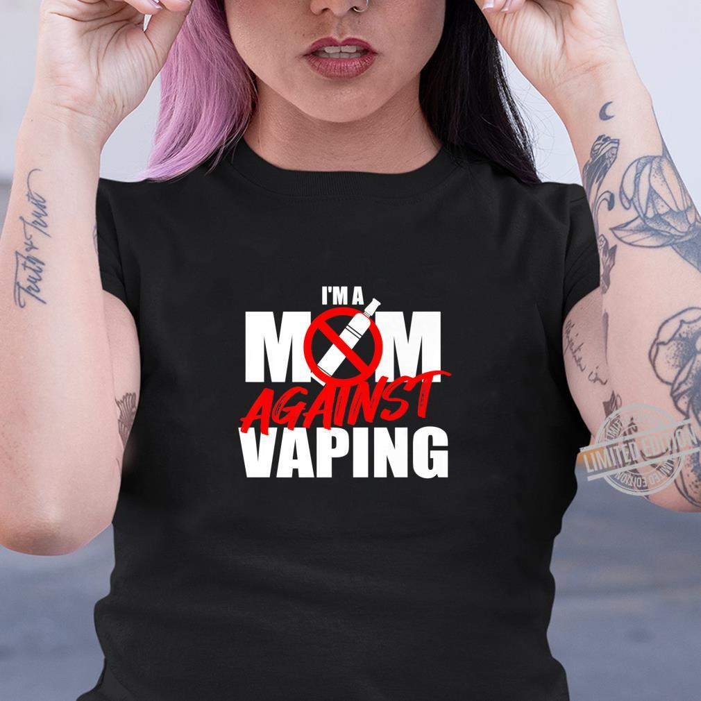 I Am A Mom Against Vaping Anti Vape Smoking Smoker Mom Shirt