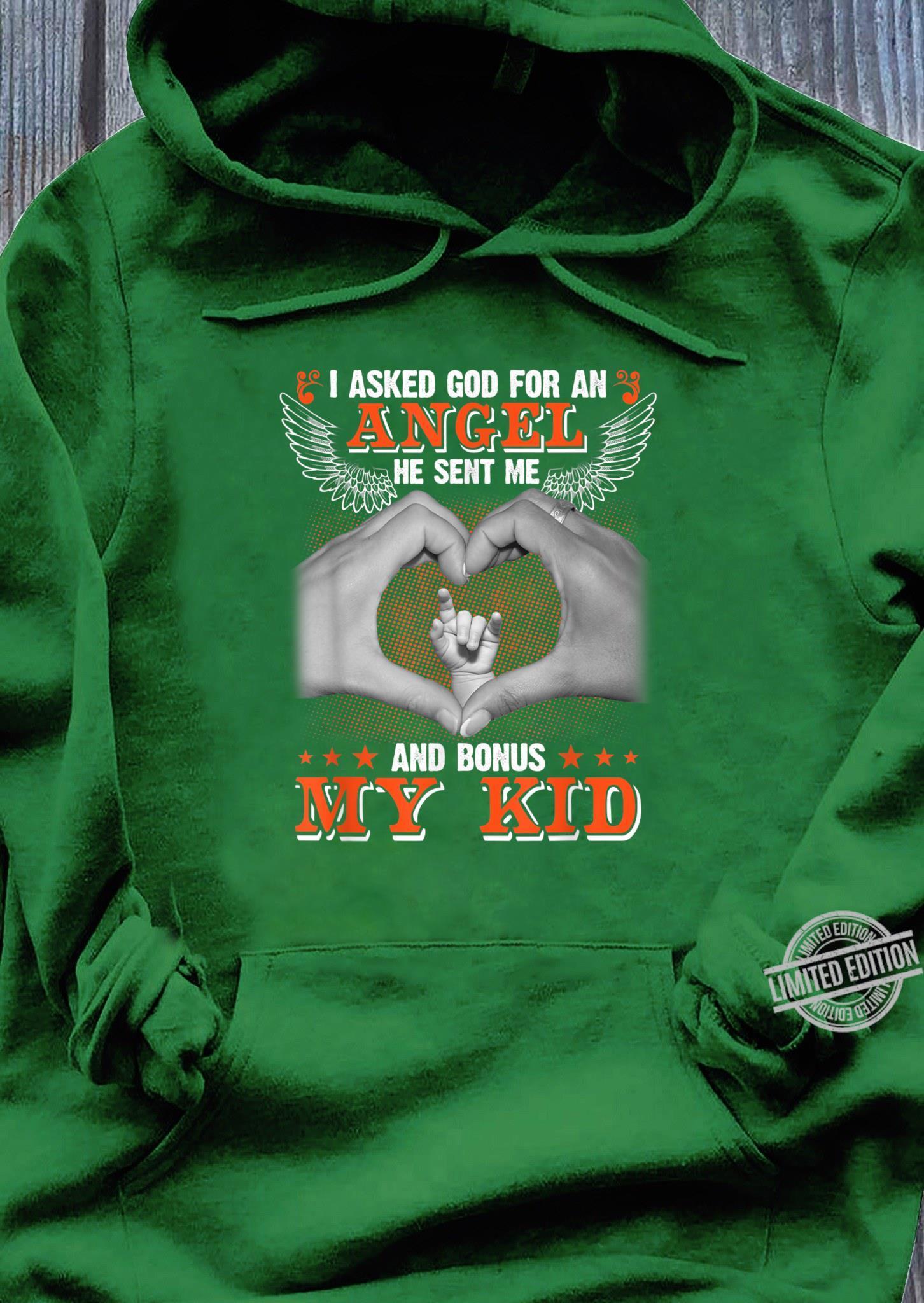 I Asked God to Make Me A Better Man He Sent Me My Wife &Kids Shirt hoodie