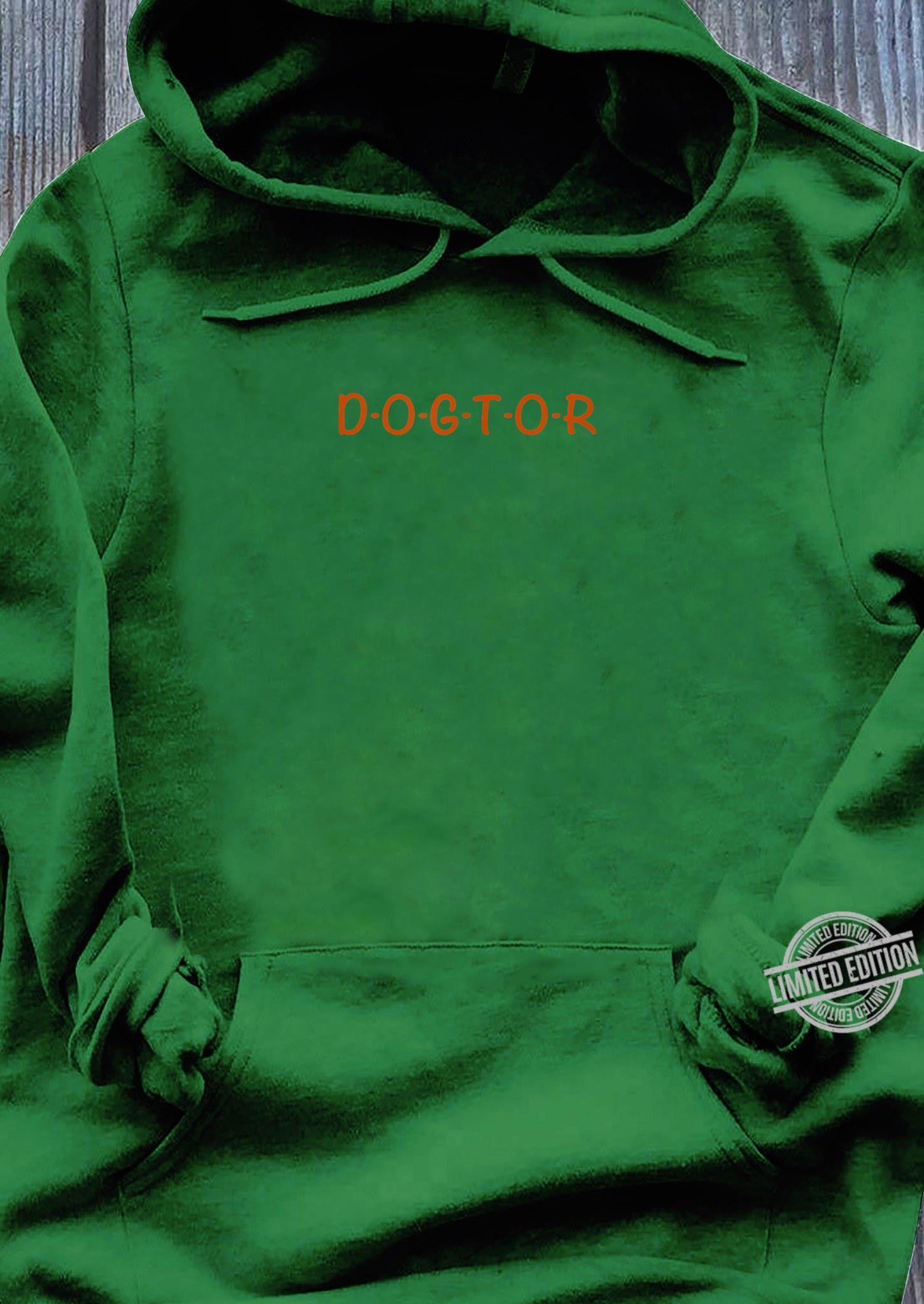 I am a Dogtor, Trust Me Cute Dog Doctor Shirt hoodie