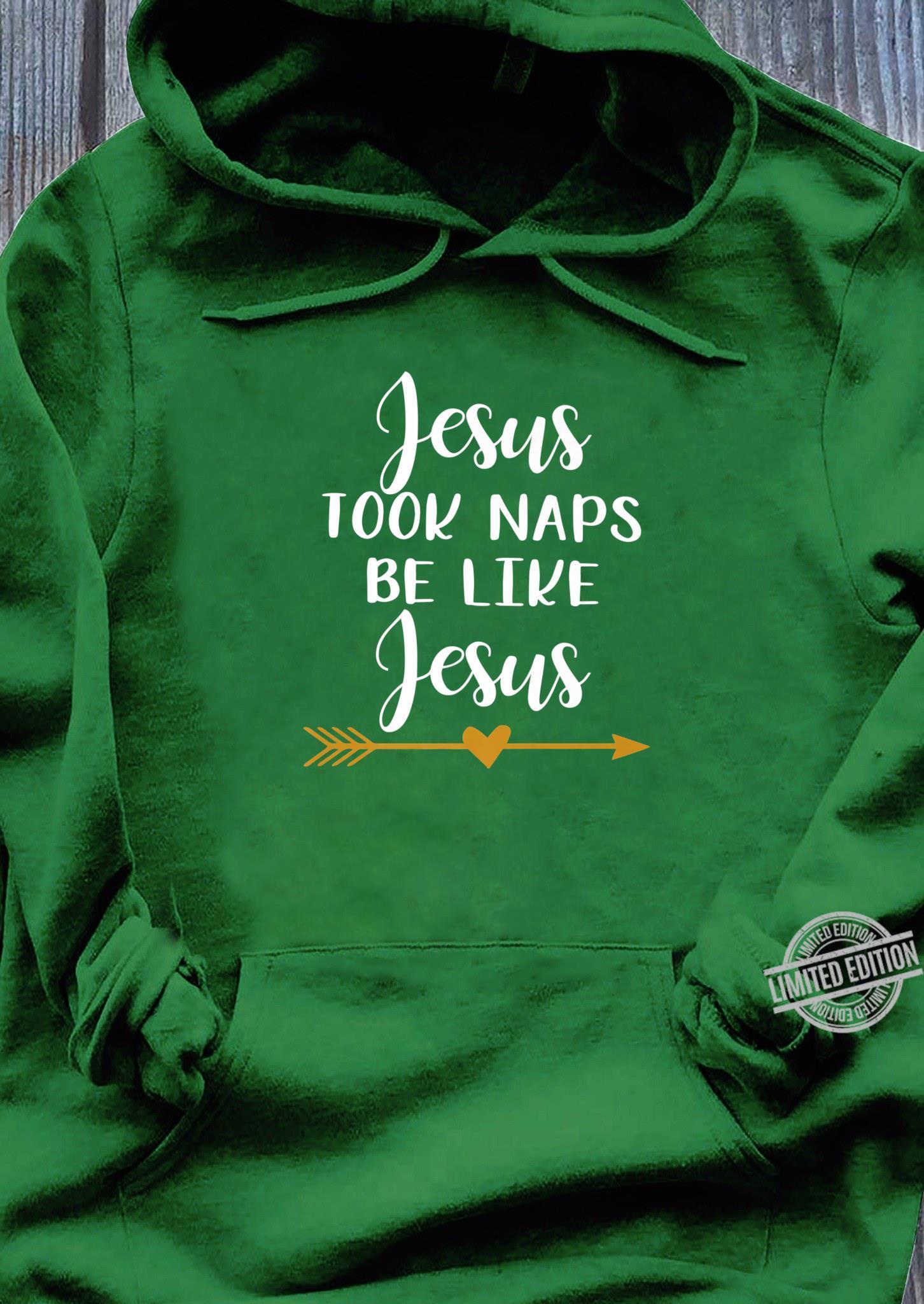 Jesus Took Naps Be Like Jesus Shirt hoodie